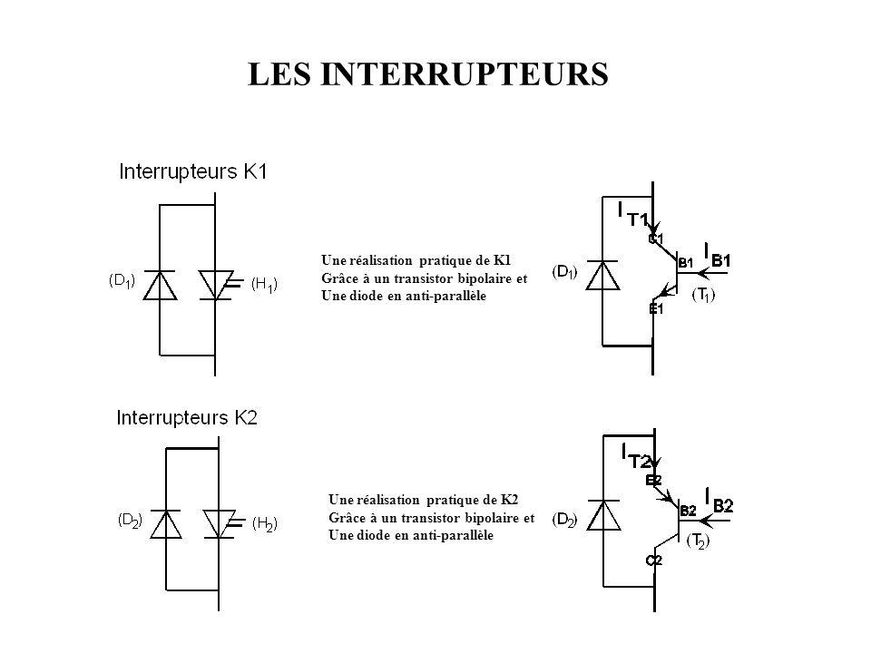 LES INTERRUPTEURS Une réalisation pratique de K1 Grâce à un transistor bipolaire et Une diode en anti-parallèle Une réalisation pratique de K2 Grâce à