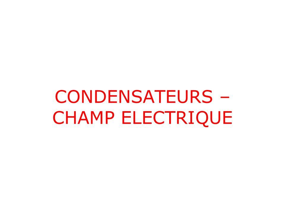 CONDENSATEURS – CHAMP ELECTRIQUE