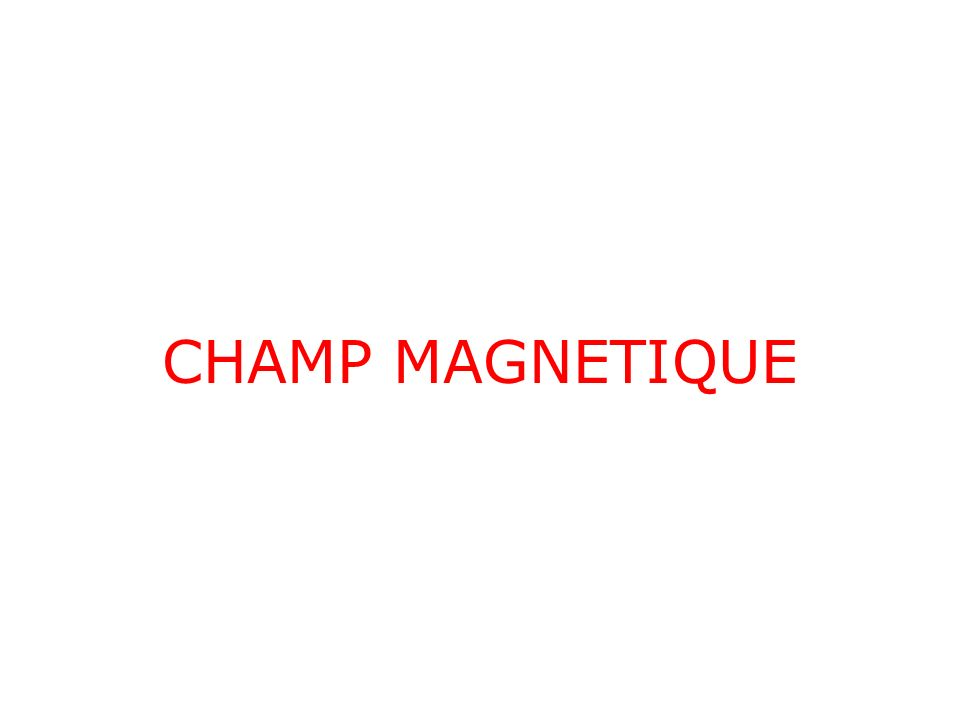 CHAMP MAGNETIQUE
