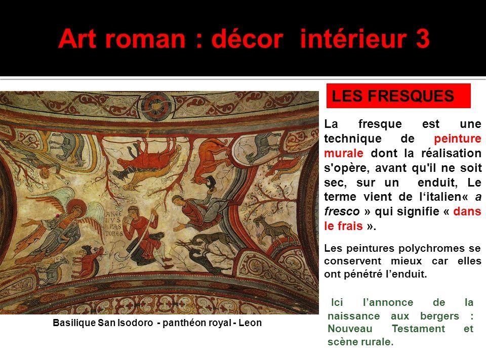 Art roman : décor intérieur 3 LES FRESQUES Basilique San Isodoro - panthéon royal - Leon La fresque est une technique de peinture murale dont la réali