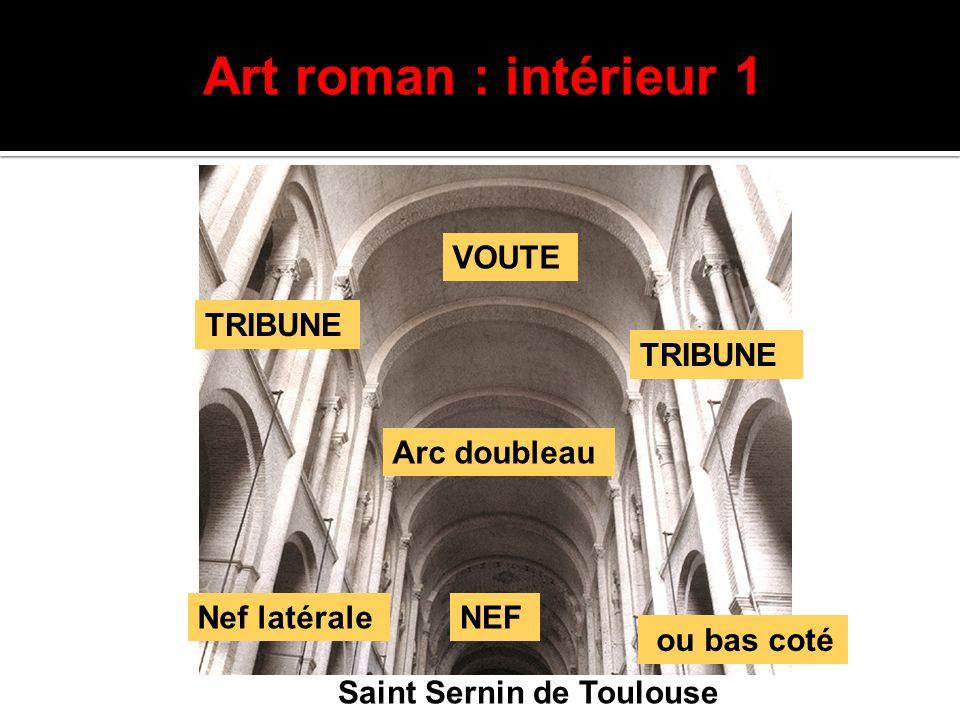 Art roman : intérieur 1 Saint Sernin de Toulouse NEFNef latérale VOUTE Arc doubleau TRIBUNE ou bas coté
