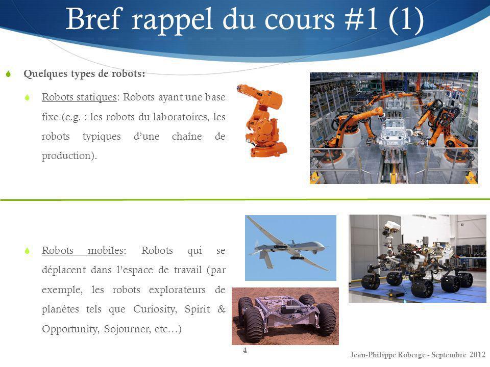 Jean-Philippe Roberge - Septembre 2012 5 Bref rappel du cours #1 (2) Quelques types de robots (suite): Robots sériels: Robots composés dun seul segment articulé formant une chaîne cinématique ouverte.