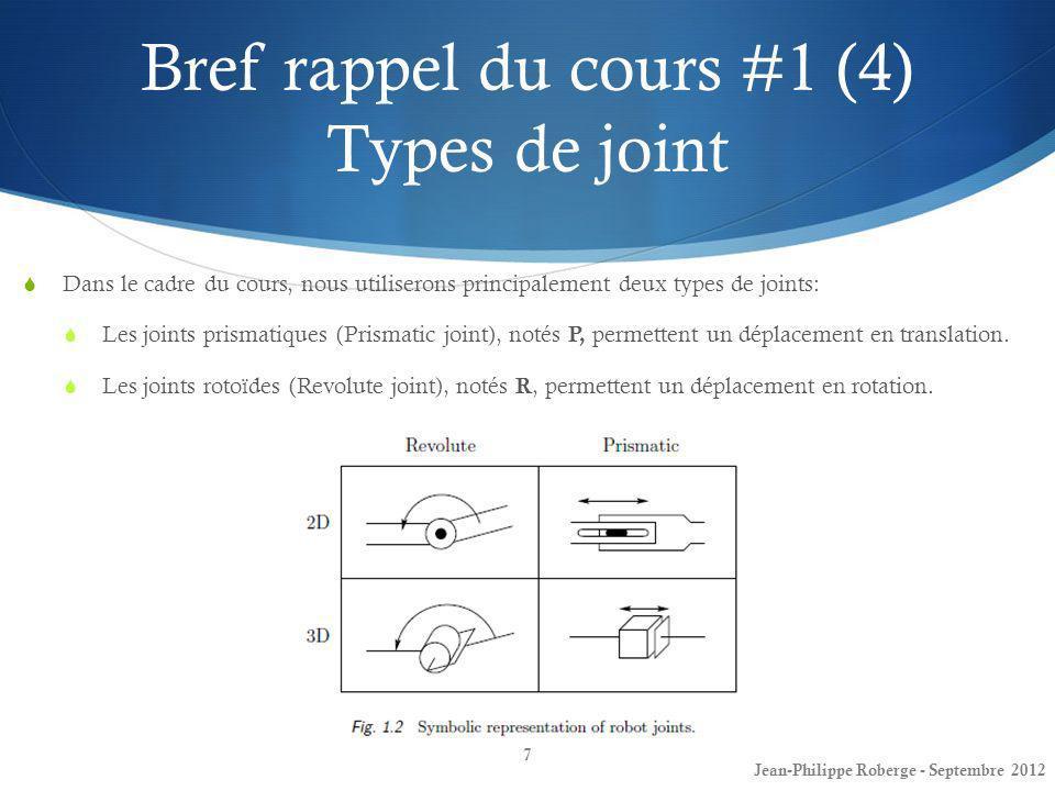 Jean-Philippe Roberge - Août 201228 Aperçu très peu exhaustif de la démarche: Pour réaliser la cinématique directe des robots que nous étudierons, nous nous intéresserons tout dabord à apposer des repères au niveau des joints du robot, par exemple: Cinématique directe (2)