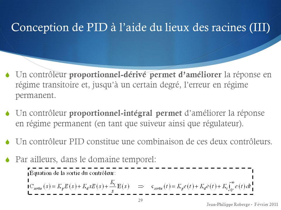 Conception de PID à laide du lieux des racines (III) 29 Jean-Philippe Roberge - Février 2011 Un contrôleur proportionnel-dérivé permet daméliorer la r
