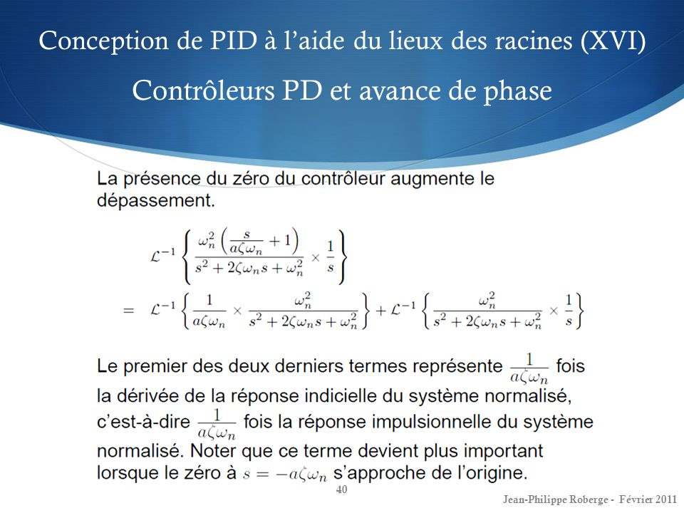 Conception de PID à laide du lieux des racines (XVI) Contrôleurs PD et avance de phase 40 Jean-Philippe Roberge - Février 2011