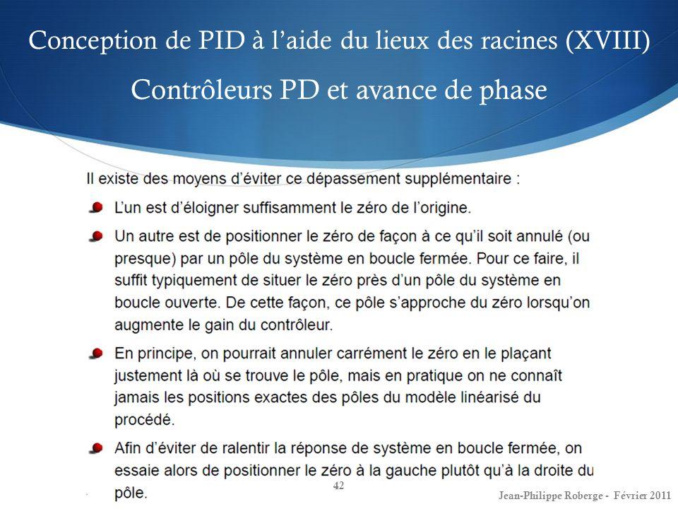 Conception de PID à laide du lieux des racines (XVIII) Contrôleurs PD et avance de phase 42 Jean-Philippe Roberge - Février 2011