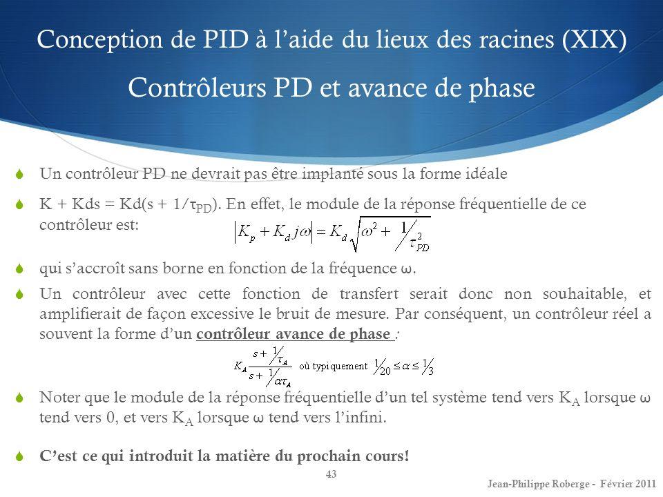 Conception de PID à laide du lieux des racines (XIX) Contrôleurs PD et avance de phase 43 Jean-Philippe Roberge - Février 2011 Un contrôleur PD ne dev