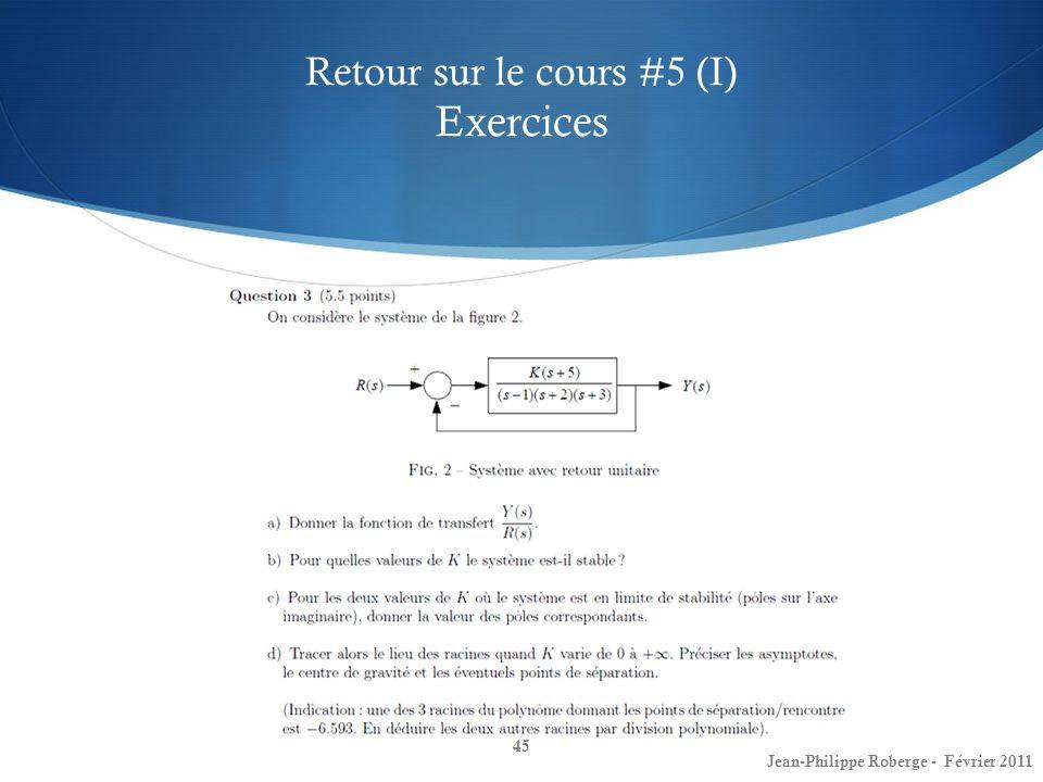 Retour sur le cours #5 (I) Exercices 45 Jean-Philippe Roberge - Février 2011