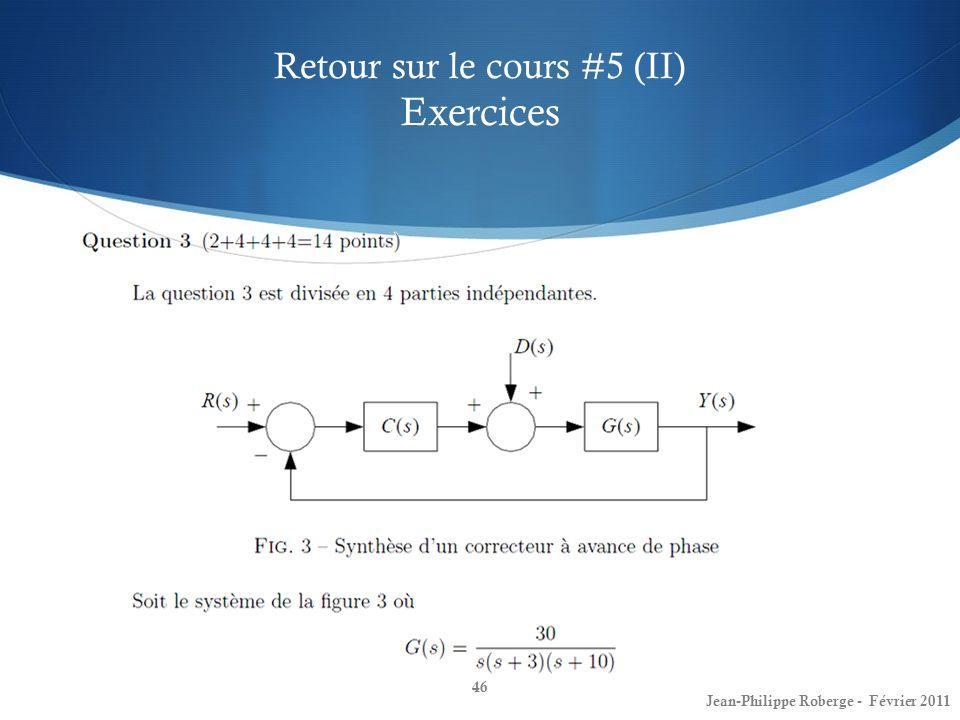 Retour sur le cours #5 (II) Exercices 46 Jean-Philippe Roberge - Février 2011