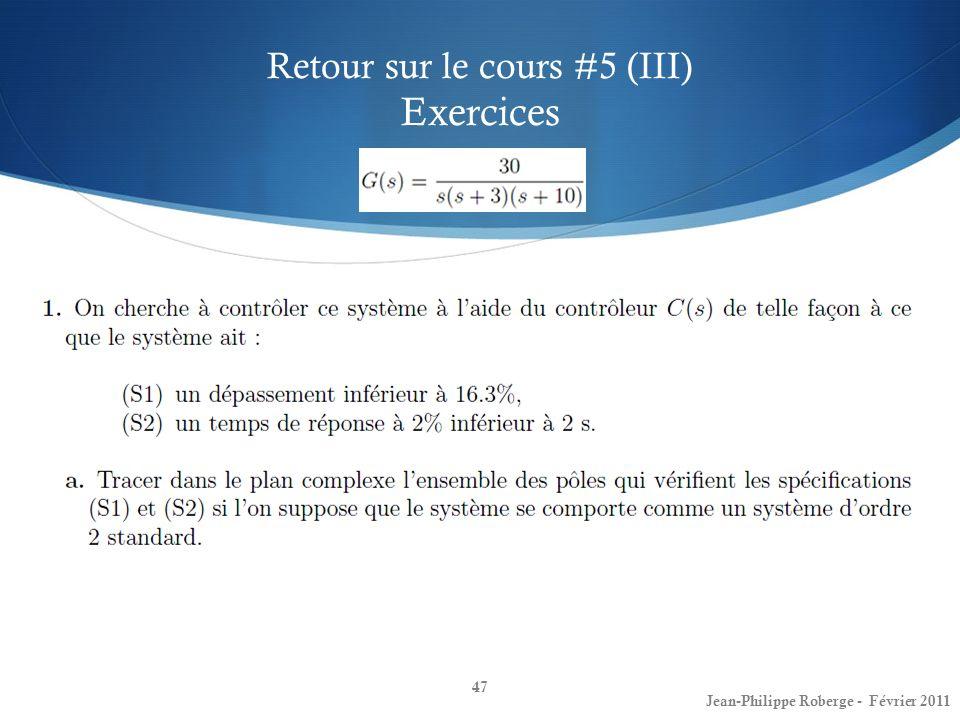 Retour sur le cours #5 (III) Exercices 47 Jean-Philippe Roberge - Février 2011