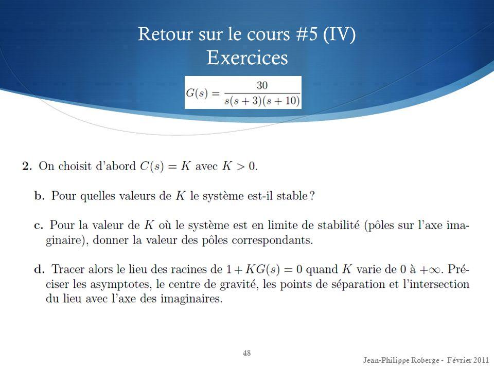 Retour sur le cours #5 (IV) Exercices 48 Jean-Philippe Roberge - Février 2011