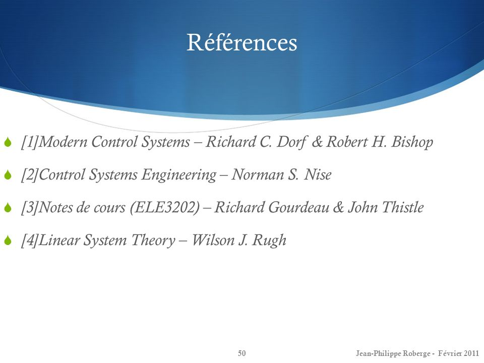 Références 50 [1]Modern Control Systems – Richard C. Dorf & Robert H. Bishop [2]Control Systems Engineering – Norman S. Nise [3]Notes de cours (ELE320