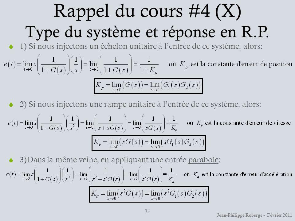 Rappel du cours #4 (X) Type du système et réponse en R.P. 1) Si nous injectons un échelon unitaire à lentrée de ce système, alors: 2) Si nous injecton