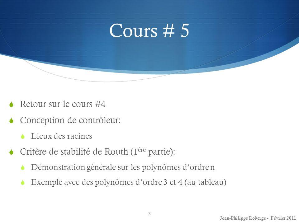 Cours # 5 Retour sur le cours #4 Conception de contrôleur: Lieux des racines Critère de stabilité de Routh (1 ère partie): Démonstration générale sur