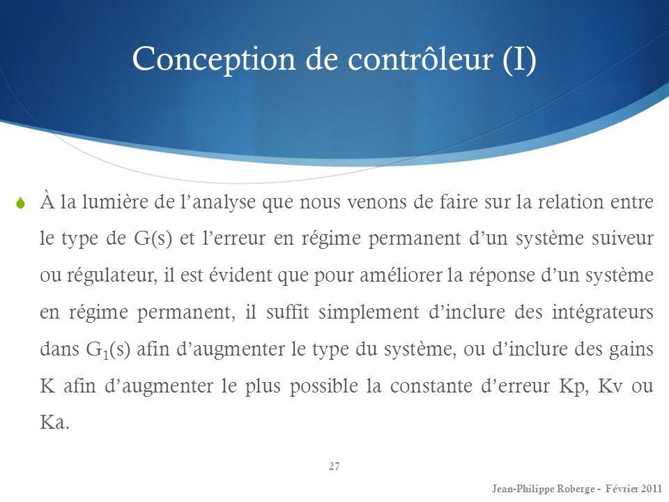 Conception de contrôleur (I) 27 À la lumière de lanalyse que nous venons de faire sur la relation entre le type de G(s) et lerreur en régime permanent
