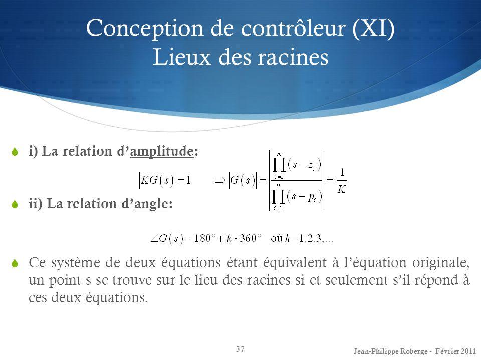 Conception de contrôleur (XI) Lieux des racines 37 i) La relation damplitude: ii) La relation dangle: Ce système de deux équations étant équivalent à