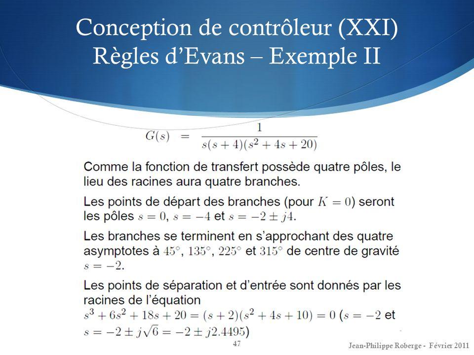 Conception de contrôleur (XXI) Règles dEvans – Exemple II 47 Jean-Philippe Roberge - Février 2011