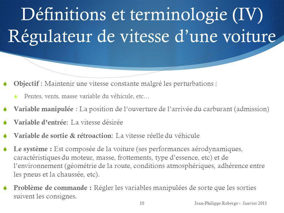 Définitions et terminologie (IV) Régulateur de vitesse dune voiture 10 Objectif : Maintenir une vitesse constante malgré les perturbations : Pentes, v