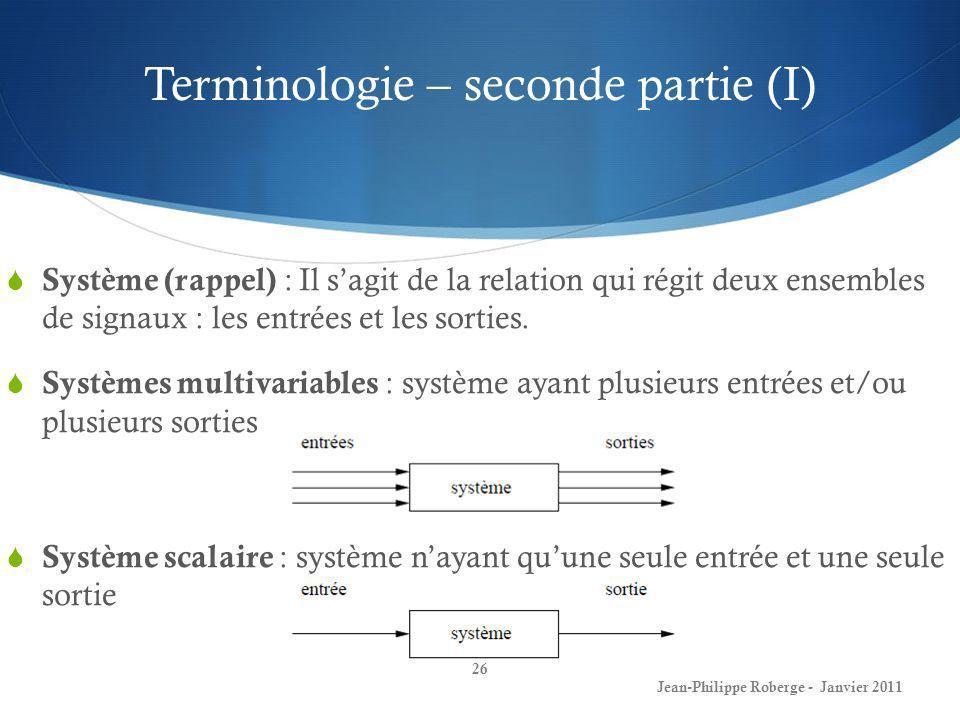 Terminologie – seconde partie (I) 26 Jean-Philippe Roberge - Janvier 2011 Système (rappel) : Il sagit de la relation qui régit deux ensembles de signa