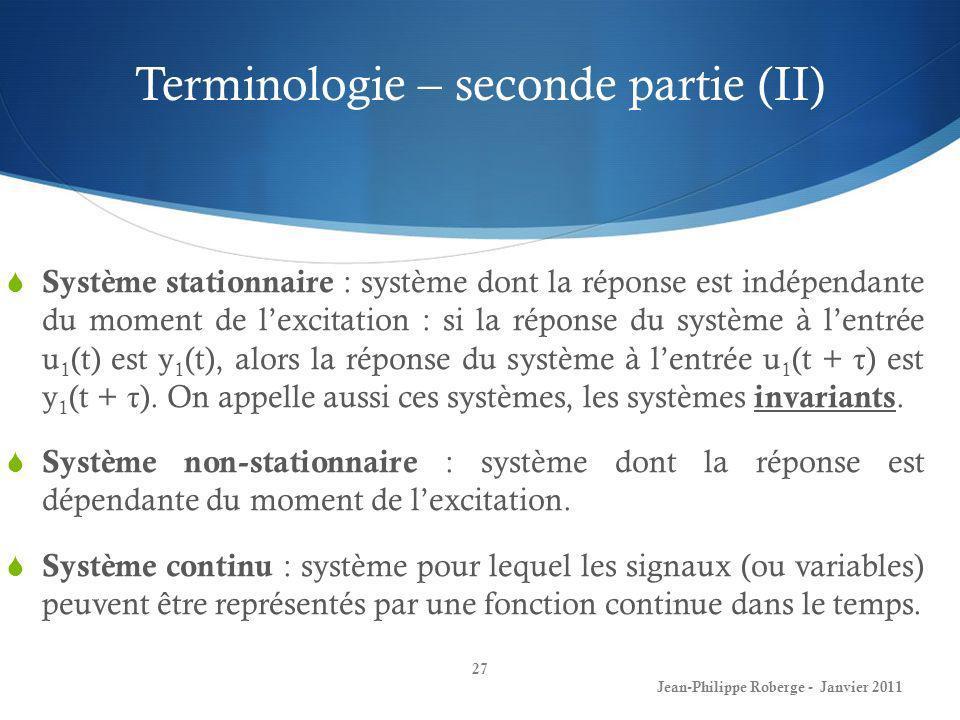 Terminologie – seconde partie (II) 27 Jean-Philippe Roberge - Janvier 2011 Système stationnaire : système dont la réponse est indépendante du moment d