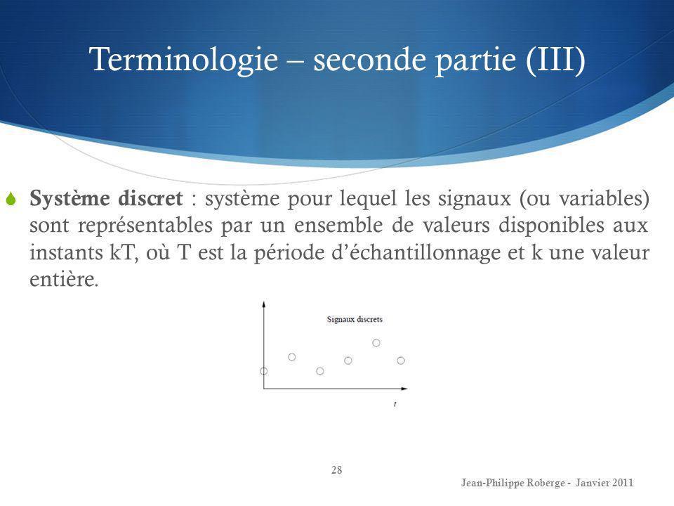 Terminologie – seconde partie (III) 28 Jean-Philippe Roberge - Janvier 2011 Système discret : système pour lequel les signaux (ou variables) sont repr