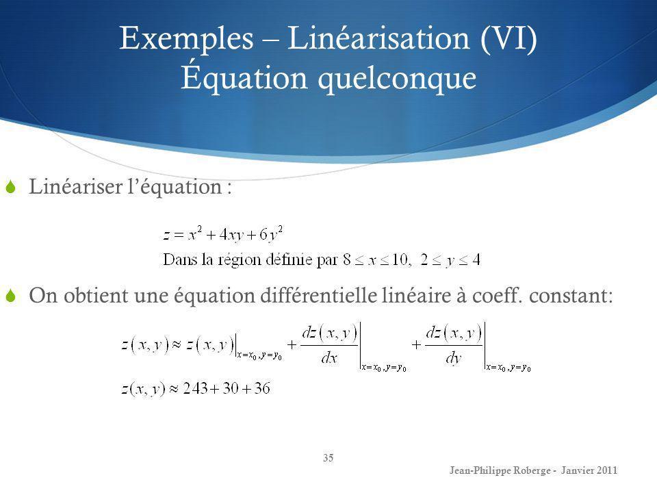 Exemples – Linéarisation (VI) Équation quelconque 35 Jean-Philippe Roberge - Janvier 2011 Linéariser léquation : On obtient une équation différentiell