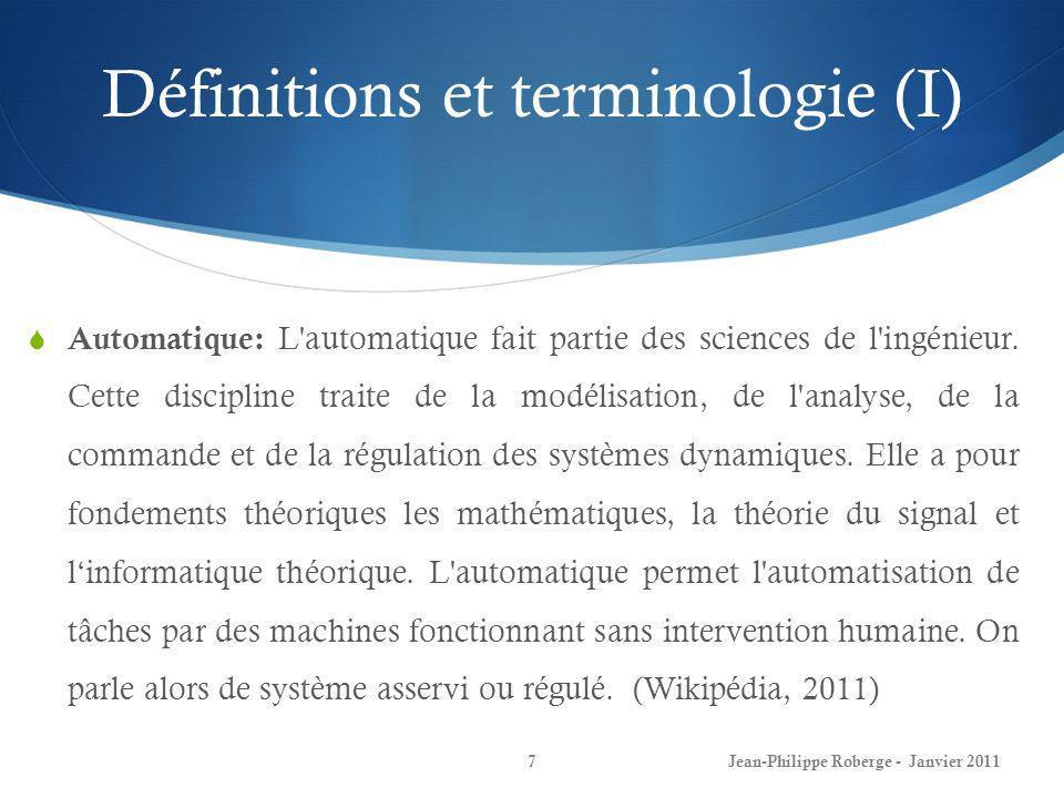 Terminologie – seconde partie (III) 28 Jean-Philippe Roberge - Janvier 2011 Système discret : système pour lequel les signaux (ou variables) sont représentables par un ensemble de valeurs disponibles aux instants kT, où T est la période déchantillonnage et k une valeur entière.