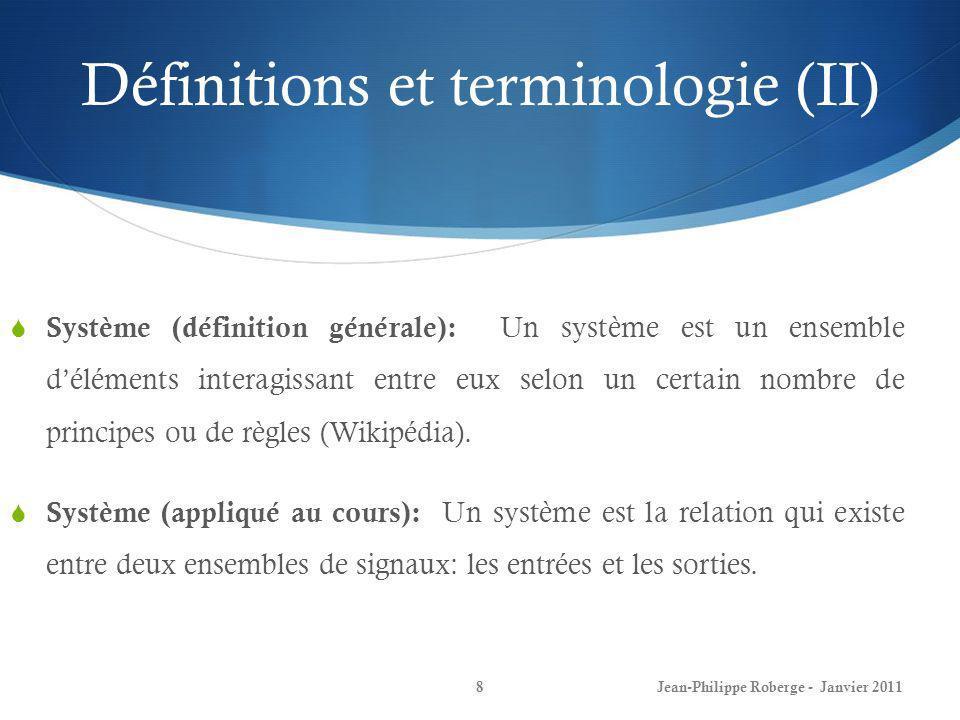 Définitions et terminologie (III) 9 Signaux dentrée: Représentent les variables qui affectent le système.