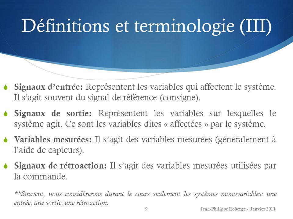 Définitions et terminologie (III) 9 Signaux dentrée: Représentent les variables qui affectent le système. Il sagit souvent du signal de référence (con