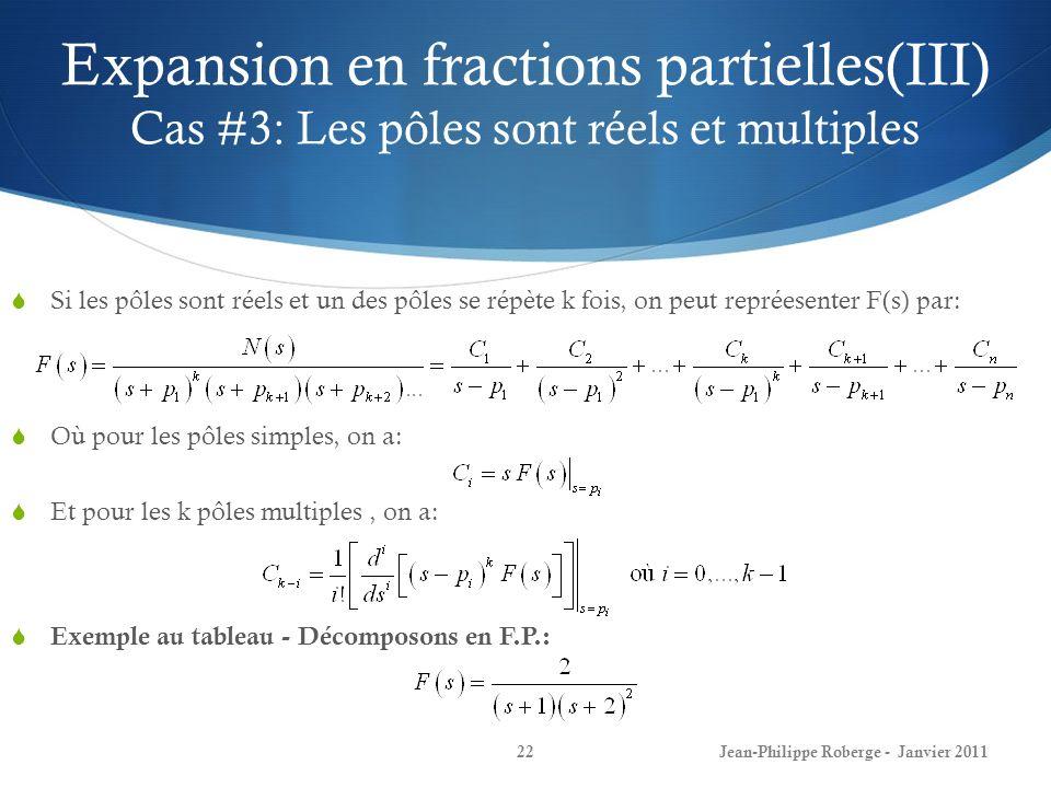 Expansion en fractions partielles(III) Cas #3: Les pôles sont réels et multiples 22Jean-Philippe Roberge - Janvier 2011 Si les pôles sont réels et un