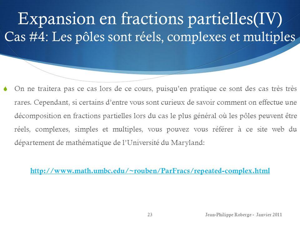 Expansion en fractions partielles(IV) Cas #4: Les pôles sont réels, complexes et multiples 23Jean-Philippe Roberge - Janvier 2011 On ne traitera pas c