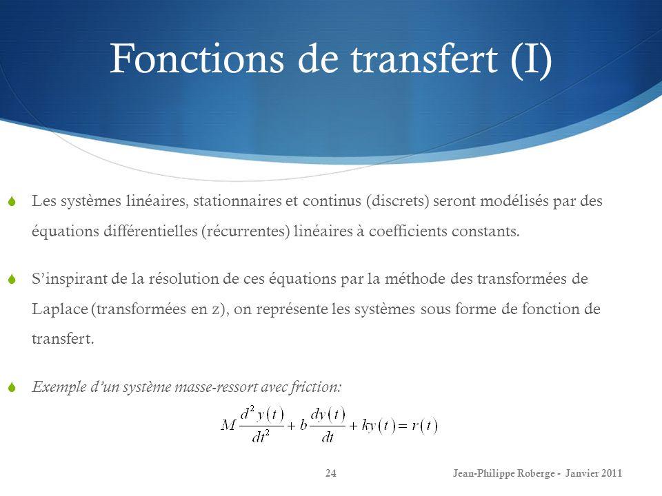 Fonctions de transfert (I) 24 Les systèmes linéaires, stationnaires et continus (discrets) seront modélisés par des équations différentielles (récurre