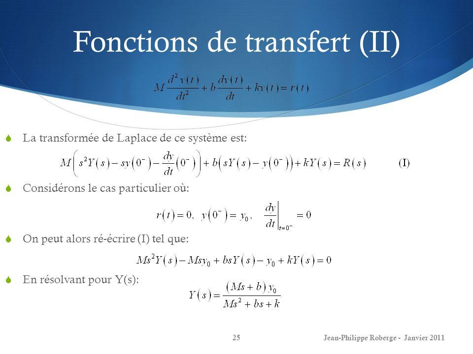 Fonctions de transfert (II) 25 La transformée de Laplace de ce système est: Considérons le cas particulier où: On peut alors ré-écrire (I) tel que: En