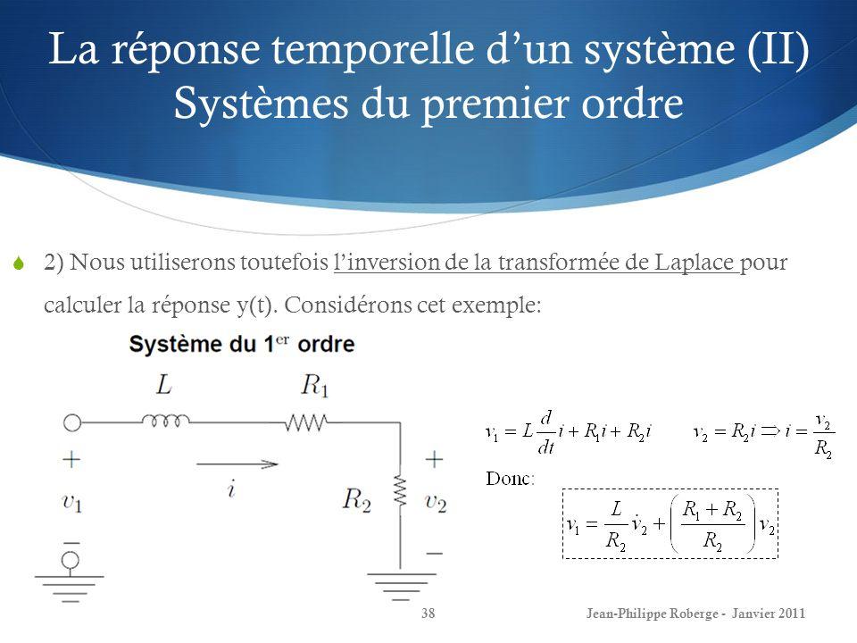 La réponse temporelle dun système (II) Systèmes du premier ordre 38Jean-Philippe Roberge - Janvier 2011 2) Nous utiliserons toutefois linversion de la
