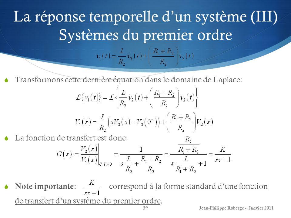 La réponse temporelle dun système (III) Systèmes du premier ordre 39Jean-Philippe Roberge - Janvier 2011 Transformons cette dernière équation dans le