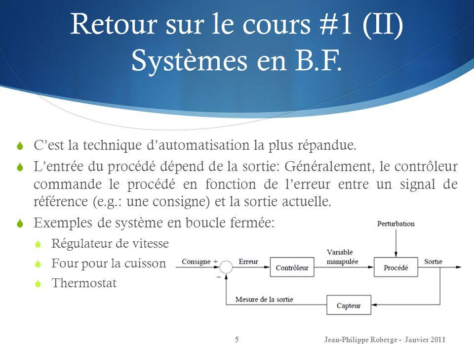 Fonctions de transfert (III) 26 Si b/M=3, k/M=2 et y 0 = 1, alors: La décomposition en fractions partielles donne: En utilisant la table des transformées, on trouve que dans le domaine temporel: Théorème de la valeur finale: Jean-Philippe Roberge - Janvier 2011