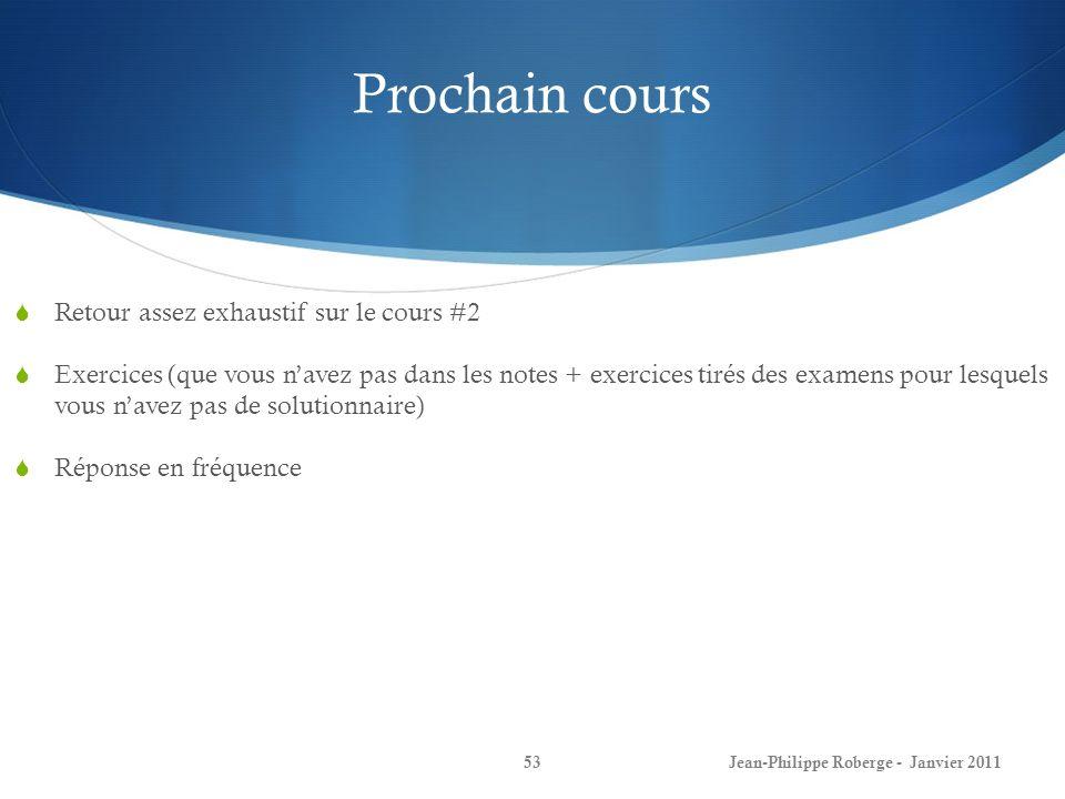 Prochain cours 53Jean-Philippe Roberge - Janvier 2011 Retour assez exhaustif sur le cours #2 Exercices (que vous navez pas dans les notes + exercices