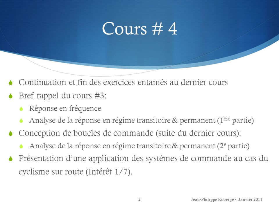 Exemple dapplication – Cyclisme sur route (I) Diagramme fonctionnel du cyclisme 53Jean-Philippe Roberge - Janvier 2011 Lorsque vous conduisez une bicyclette, vous faites partie dune boucle de contrôle: Ceci est lapplication la plus « directe » et la plus simple de la théorie du contrôle.