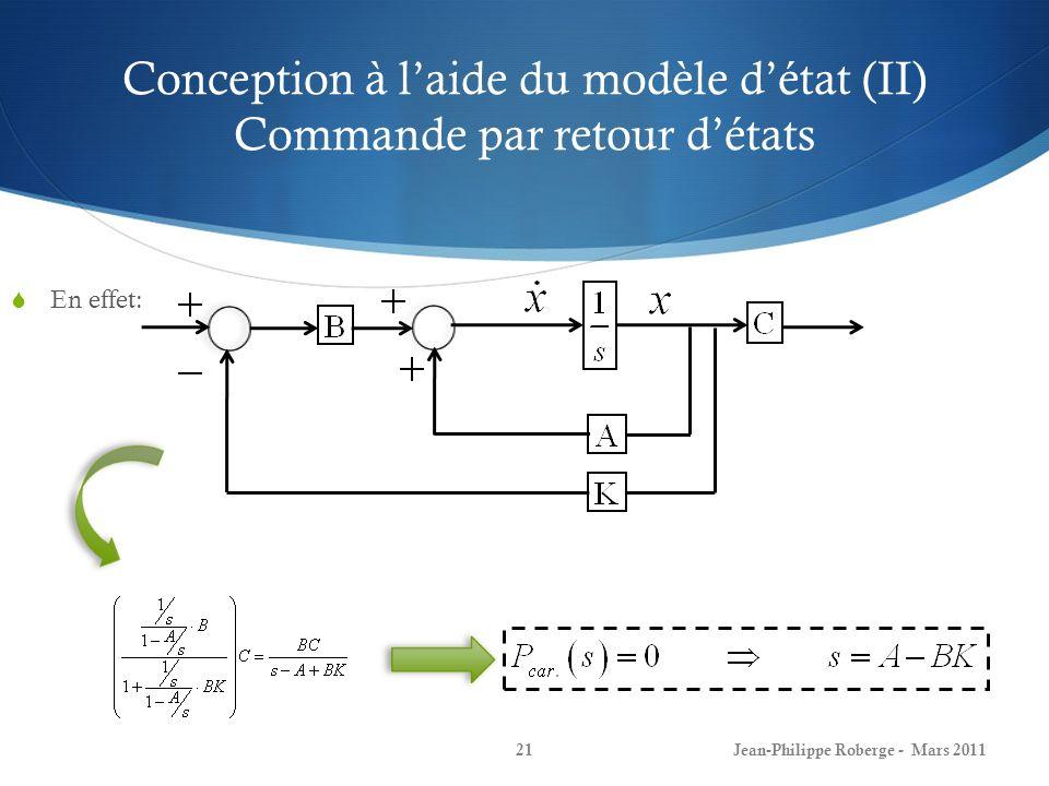 Conception à laide du modèle détat (II) Commande par retour détats En effet: Jean-Philippe Roberge - Mars 201121
