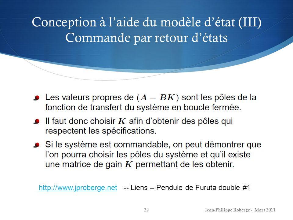 Conception à laide du modèle détat (III) Commande par retour détats Jean-Philippe Roberge - Mars 201122 http://www.jproberge.nethttp://www.jproberge.net -- Liens – Pendule de Furuta double #1