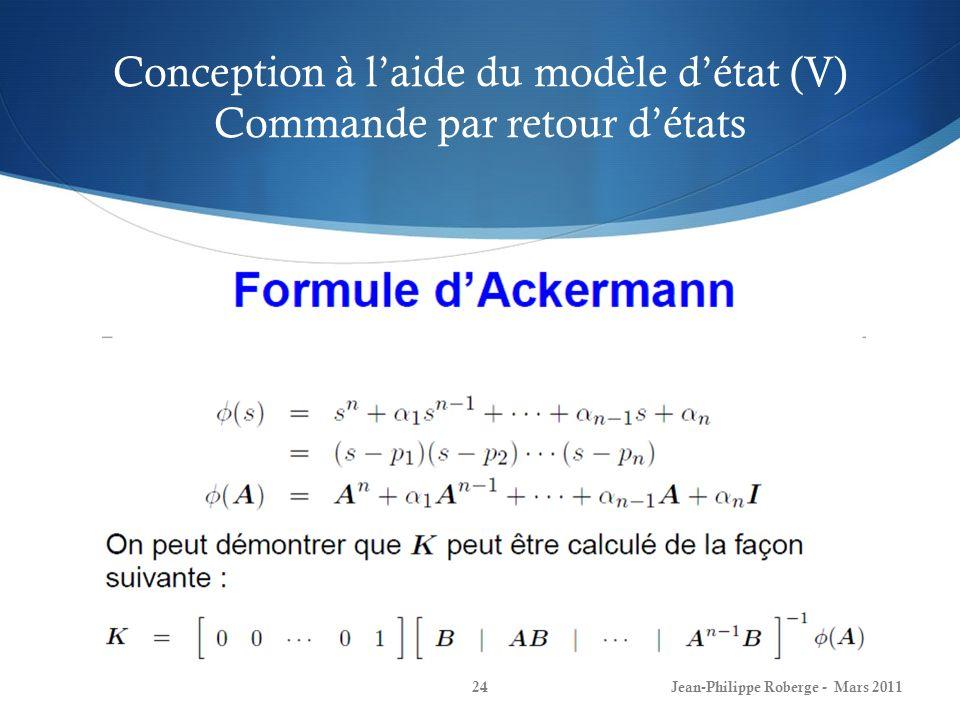 Conception à laide du modèle détat (V) Commande par retour détats Jean-Philippe Roberge - Mars 201124