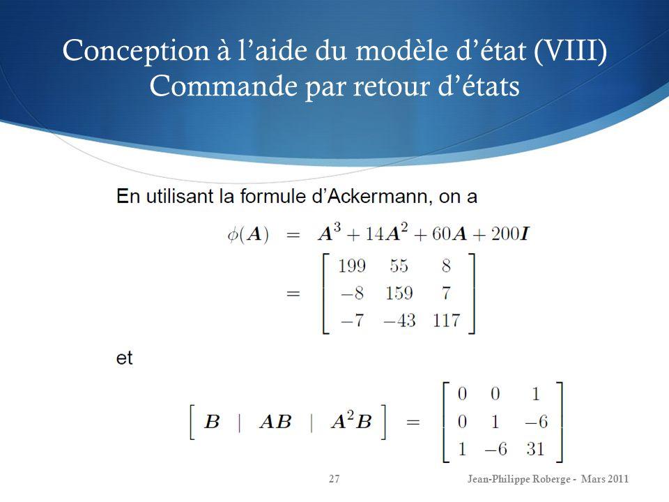 Conception à laide du modèle détat (VIII) Commande par retour détats Jean-Philippe Roberge - Mars 201127