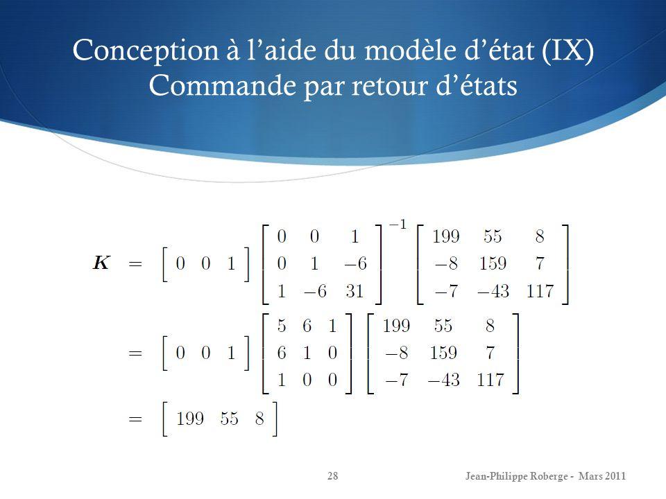 Conception à laide du modèle détat (IX) Commande par retour détats Jean-Philippe Roberge - Mars 201128