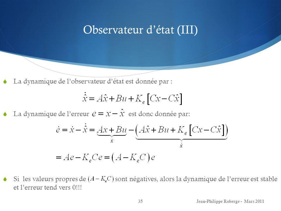 Observateur détat (III) La dynamique de lobservateur détat est donnée par : La dynamique de lerreur est donc donnée par: Si les valeurs propres de sont négatives, alors la dynamique de lerreur est stable et lerreur tend vers 0!!.