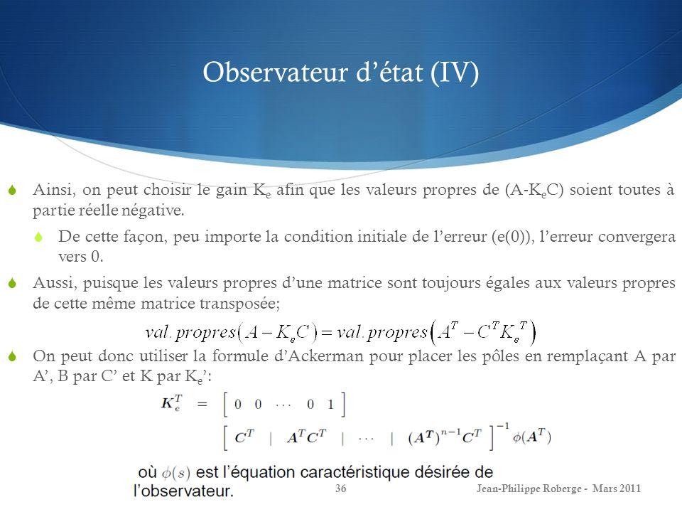 Observateur détat (IV) Ainsi, on peut choisir le gain K e afin que les valeurs propres de (A-K e C) soient toutes à partie réelle négative.