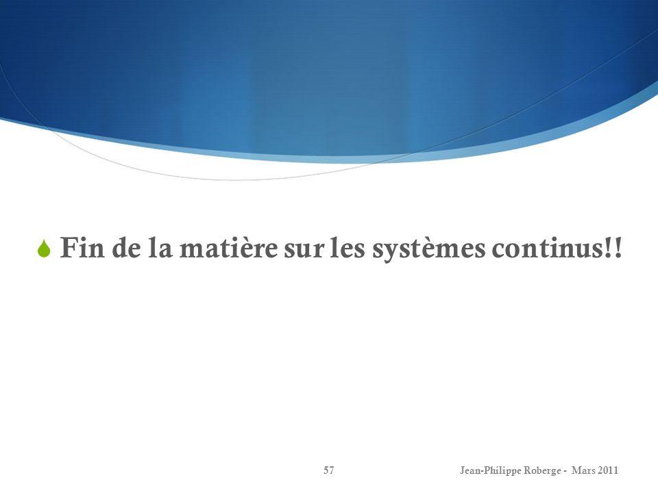 Fin de la matière sur les systèmes continus!! Jean-Philippe Roberge - Mars 201157