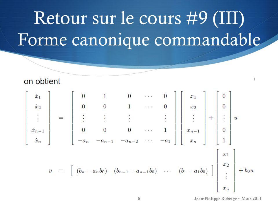 Contrôle intégral pour suivi de consigne (III) Nous allons maintenant démontrer quen ajoutant un intégrateur (suivi dun certain gain K I ) à lentrée du système, ce dernier sera alors apte à suivre des consignes de type échelon, malgré la présence de perturbations constantes: Jean-Philippe Roberge - Mars 201147