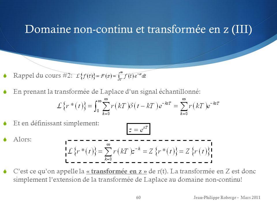 Domaine non-continu et transformée en z (III) Rappel du cours #2: En prenant la transformée de Laplace dun signal échantillonné: Et en définissant simplement: Alors: Cest ce quon appelle la « transformée en z » de r(t).
