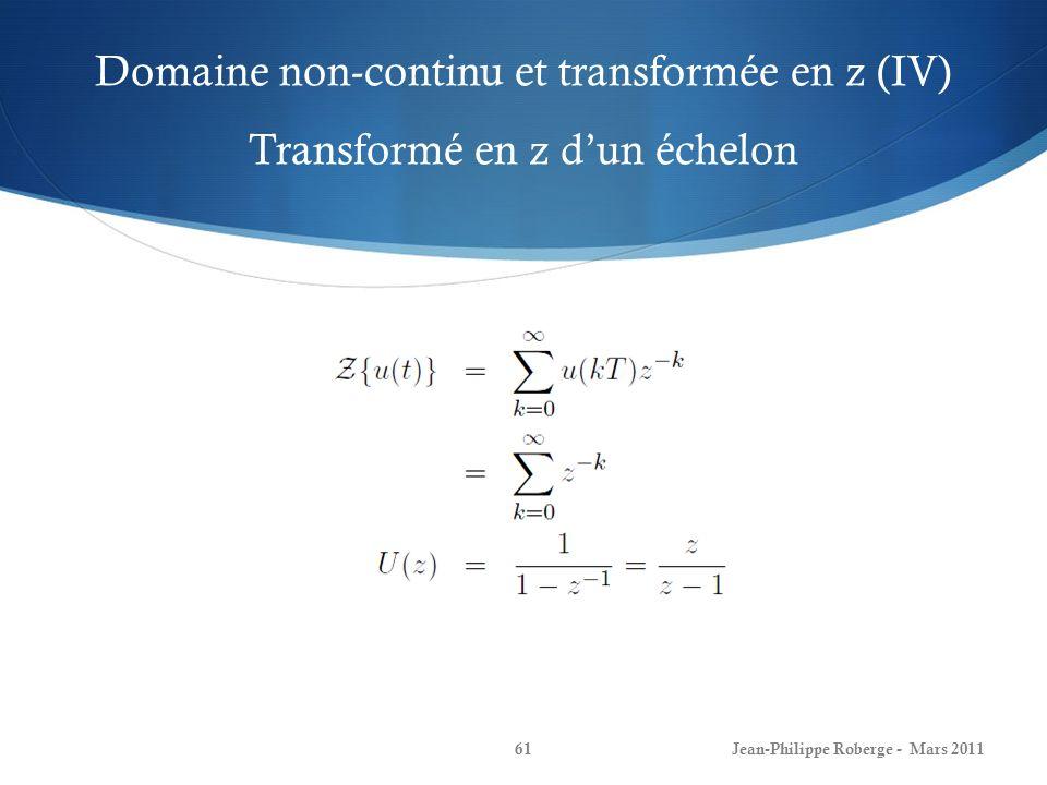 Domaine non-continu et transformée en z (IV) Transformé en z dun échelon Jean-Philippe Roberge - Mars 201161