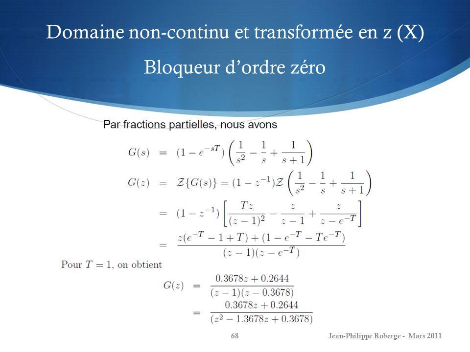 Domaine non-continu et transformée en z (X) Bloqueur dordre zéro Jean-Philippe Roberge - Mars 201168